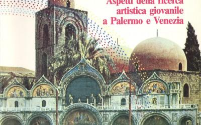 Aspetti della ricerca artistica giovanile a Palermo e Venezia